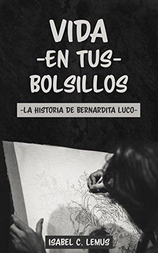 Vida en tus bolsillos: La historia de Bernardita Luco