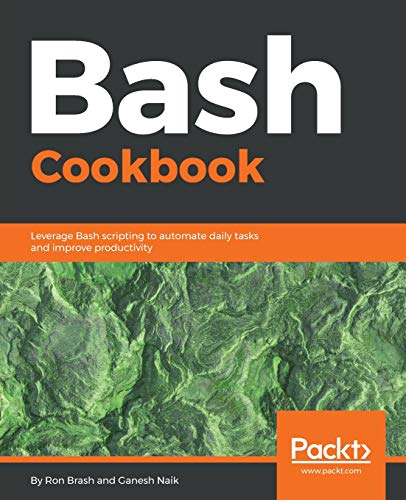 Bash Cookbook: Leverage Bash scripting to automate daily tasks and improve productivity
