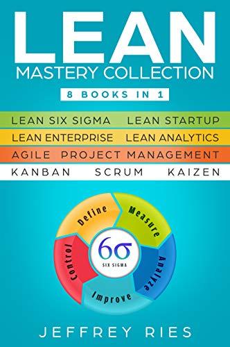 Lean Mastery Collection: 8 Manuscripts - Lean Six Sigma, Lean Startup, Lean  Enterprise, Lean Analytics, Agile Project Management, Kanban, Scrum,