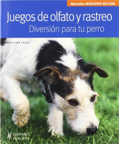 Juegos de olfato y rastreo. Diversión para tu perro (Mascotas en casa)