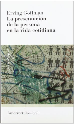 La presentación de la persona en la vida cotidiana (2A ED) (Sociología)