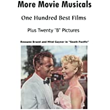 """More Movie Musicals: 100 Best Films Plus 20 """"B"""" Pictures (Hollywood Classics) (English Edition)"""
