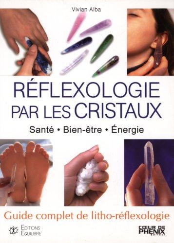 Réflexologie par les cristaux : Santé-Bien-être-Energie Guide complet de litho-réflexologie par Vivian Alba
