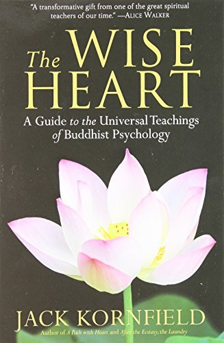 The Wise Heart: A Guide to the Universal Teachings of Buddhist Psychology: Written by Jack Kornfield, 2009 Edition, (Reprint) Publisher: Bantam [Paperback]