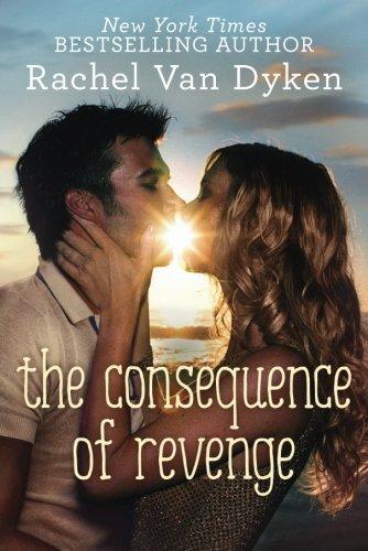 The Consequence of Revenge by Rachel Van Dyken (2015-06-09)