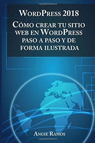 WordPress 2018: Cómo crear tu sitio web con WordPress paso a paso y de forma ilustrada por Angie Ramos