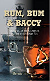 Rum, Bum and Baccy: True Tales of a Sailor in The 1960s and 70s