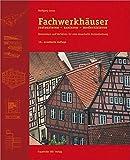 Fachwerkhäuser restaurieren - sanieren - modernisieren: Materialien und Verfahren für eine dauerhafte Instandsetzung. - Wolfgang Lenze