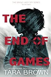The End of Games (The Single Lady Spy Series) (Volume 2) by Tara Brown (2013-09-05)