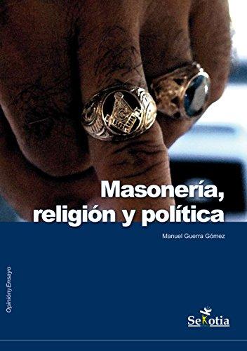 Masonería, religión y política: Parte III de la trilogía (Opinión y Ensayo) por Manuel Guerra