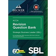 ACCA Approved - Strategic Business Leader (SBL) (for Sept 2018, Dec 2018, Mar 2019 and June 2019 exams): Revision Question Bank