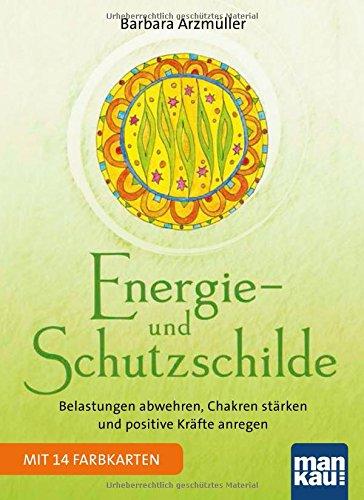 Energie- und Schutzschilde: Belastungen abwehren, Chakren stärken und positive Kräfte anregen. Mit 14 beiliegenden Schild-Karten