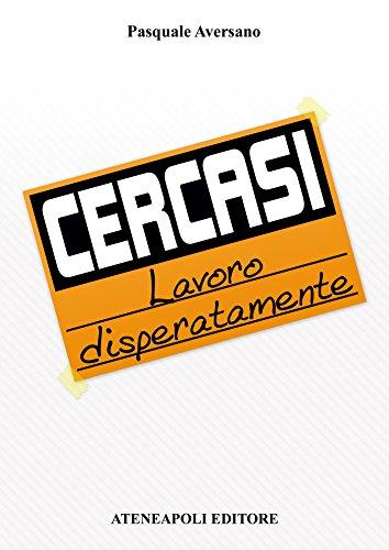 Cercasi lavoro disperatamente - Pasquale Aversano