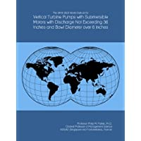 The 2018-2023 World Outlook for Vertical Turbine Pumps with Submersible Motors with Discharge Not Exceeding 36 Inches and Bowl Diameter over 6 Inches