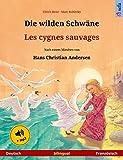 Die wilden Schwäne – Les cygnes sauvages (Deutsch – Französisch). Zweisprachiges Kinderbuch nach einem Märchen von Hans Christian Andersen, ab 4-6 Jahren, ... Bilinguale Bilderbücher) (French Edition)