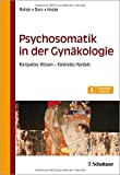 Psychosomatik in der Gynäkologie: Kompaktes Wissen - Konkretes Handeln