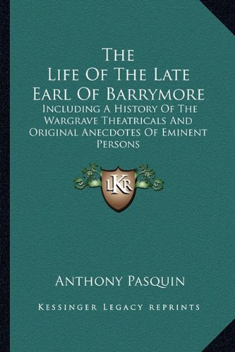 The Life of the Late Earl of Barrymore: Including a History of the Wargrave Theatricals and Original Anecdotes of Eminent Persons