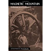 Magnetic Mountain: Stalinism as a Civilization by Kotkin, Stephen (April 17, 1997) Paperback