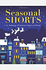 Seasonal Shorts: An Anthology of Christmas Stories and Poems (The Anthology Series) Paperback