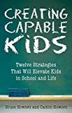 Creating Capable Kids: Twelve Skills That Will Help Kids Succeed in School and Life by Bruce Howlett (2015-06-02)