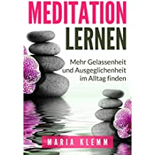 Meditation lernen: Innere Stille & Entspannung finden (Achtsamkeit, Achtsamkeitstraining, Meditation, Freiheit, Minimalismus, Erfolg)