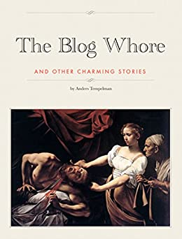 The Blog Whore: and other charming stories by [Tempelman, Anders]