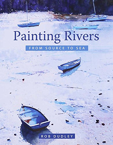 Painting Rivers from Source to Sea por Rob Dudley