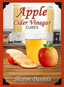 Apple Cider Vinegar Cures (Miracle Healers From The Kitchen Book 4) (English Edition) par [Daniels, Sharon]