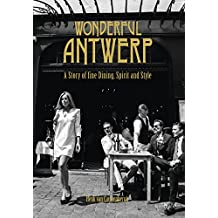 Wonderful Antwerp: A Story of Fine Dining, Spirit and Style