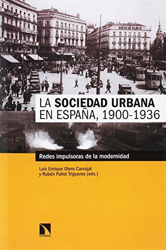 La sociedad urbana en España, 1900-1936: Redes impulsoras de la modernidad (Mayor) por Luis Enrique Otero Carvajal
