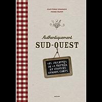 Authentiquement Sud-Ouest : Les recettes de La Tupina et d'autres grands chefs