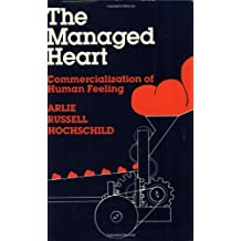 The Managed Heart: Commercialization of Human Feeling by Arlie Russell Hochschild (1985-08-14)