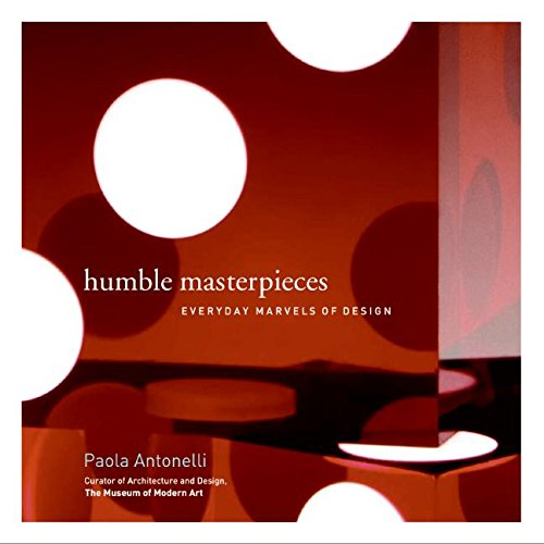 Humble Masterpieces: Everyday Marvels of Design