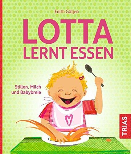 Lotta lernt essen: Stillen, Milch und Babybreie (Neugeborenen-vitamine)