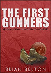 The First Gunners: Arsenal from Plumstead to Highbury
