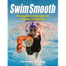Swim Smooth: Improve your Swimming Technique with The Complete Coaching System for Swimmers & Triathletes