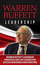 Warren Buffett: Warren Buffett Leadership Principles and Life Lessons for Success in Business and Investing - WARREN BUFFETT: Warren Buffett Leadership ... Management and Leadership) (English Edition)