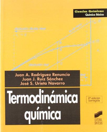 Termodinámica química (Ciencias químicas. Química básica) por Juan Antonio Rodríguez Renuncio