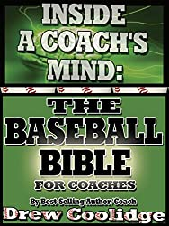 (Coaching Youth Baseball) INSIDE A COACH'S MIND: THE BASEBALL BIBLE (Coaching Baseball) (English Edition)