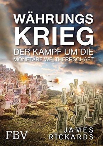 Währungskrieg: Der Kampf um die monetäre Weltherrschaft