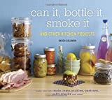 Can It, Bottle It, Smoke It: And Other Kitchen Projects by Karen Solomon (2011-07-05)