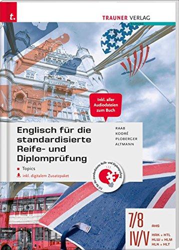 Englisch für die standardisierte Reife- und Diplomprüfung - Topics 7/8 AHS, IV-V HAK/HTL/HLW/HLM/HLK/HLT inkl. digitalem Zusatzpaket -