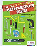 Die Do it Yourself Heimwerkerbibel: Know-how & Projekte
