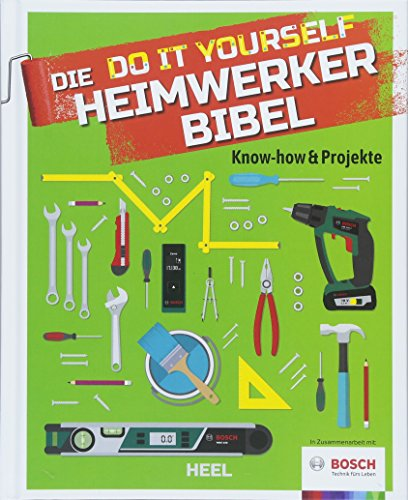 Die Do it Yourself Heimwerkerbibel: Know-how & Projekte -