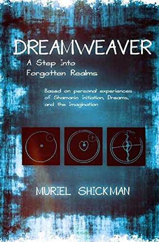 Dreamweaver: A Step Into Forgotten Realms: Based on personal experiences of Shamanic Initiation,