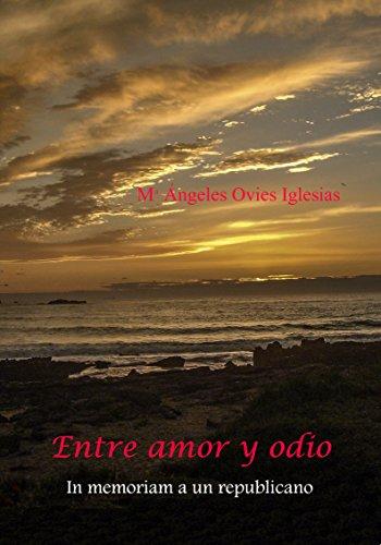 Entre Amor y Odio: In memoriam a un republicano por María Angeles Ovies Iglesias