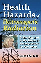 Health Hazards Of Electromagnetic Radiation, 2Nd Edition: A Startling Look At The Effects Of Electropollution On Your Health by Bruce Fife (2009-03-13)