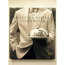 The Raffles Hotel Cookbook: Recipes Chefs of