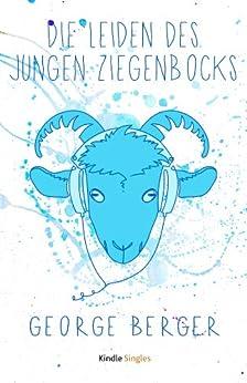 Die Leiden des jungen Ziegenbocks (Kindle Single) von [Berger, George]