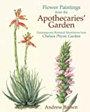 Flower Paintings from the Apothecaries' Garden: Contemporary Botanical Illustrations from Chelsea Physic Garden by Andrew Brown (1999-12-30)